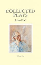 Collected Plays: Volume Four - Brian Friel